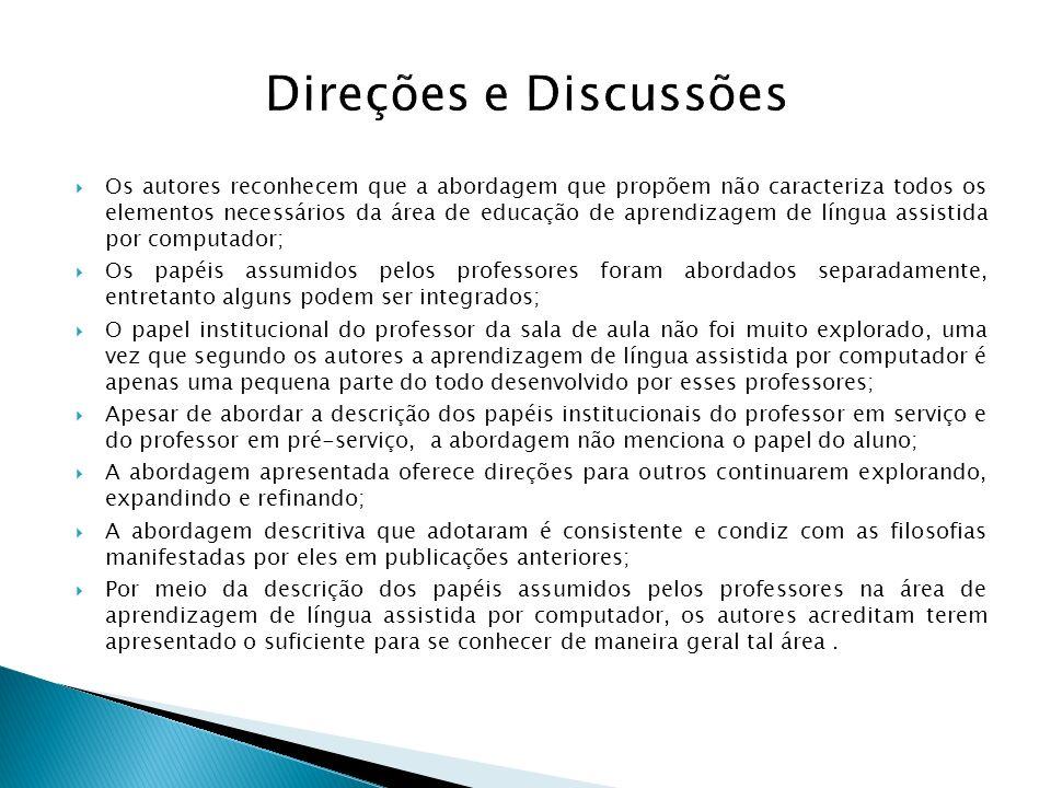 Direções e Discussões Os autores reconhecem que a abordagem que propõem não caracteriza todos os elementos necessários da área de educação de aprendiz