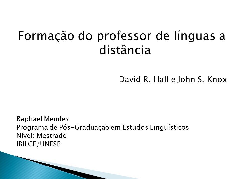 Formação do professor de línguas a distância David R. David R. Hall e John S. Knox Raphael Mendes Programa de Pós-Graduação em Estudos Linguísticos Ní