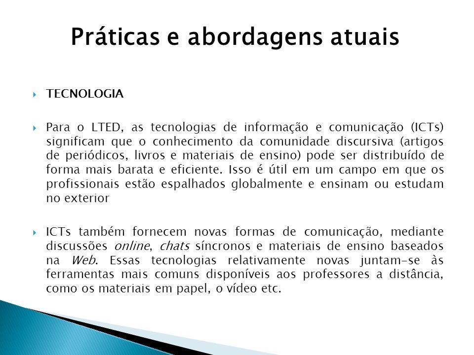 TECNOLOGIA Para o LTED, as tecnologias de informação e comunicação (ICTs) significam que o conhecimento da comunidade discursiva (artigos de periódico