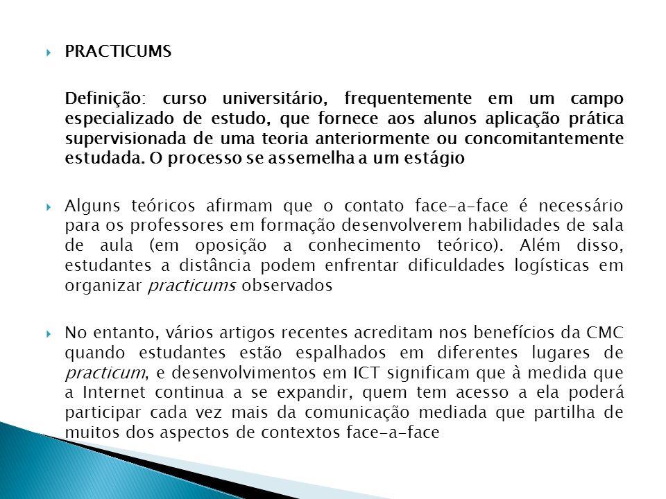 PRACTICUMS Definição: curso universitário, frequentemente em um campo especializado de estudo, que fornece aos alunos aplicação prática supervisionada