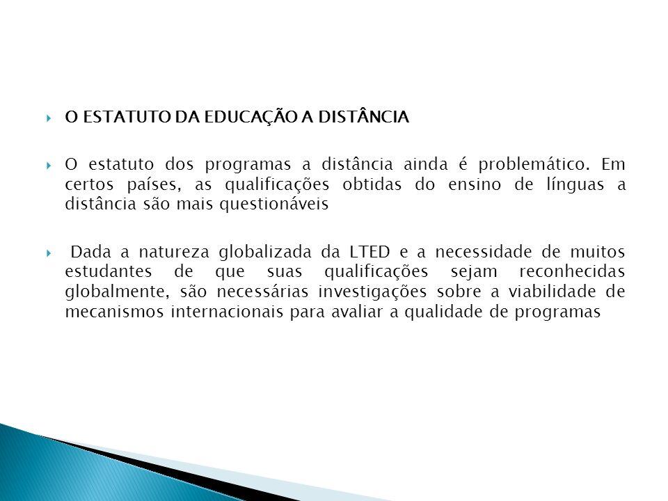 O ESTATUTO DA EDUCAÇÃO A DISTÂNCIA O estatuto dos programas a distância ainda é problemático. Em certos países, as qualificações obtidas do ensino de