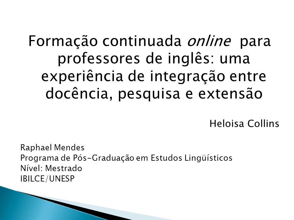 Formação continuada online para professores de inglês: uma experiência de integração entre docência, pesquisa e extensão Heloisa Collins Raphael Mende