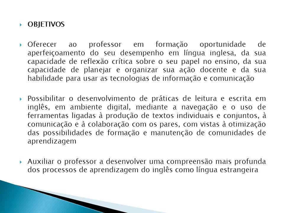 OBJETIVOS Oferecer ao professor em formação oportunidade de aperfeiçoamento do seu desempenho em língua inglesa, da sua capacidade de reflexão crítica