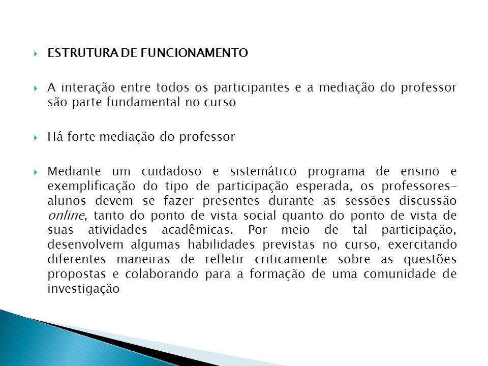 ESTRUTURA DE FUNCIONAMENTO A interação entre todos os participantes e a mediação do professor são parte fundamental no curso Há forte mediação do prof