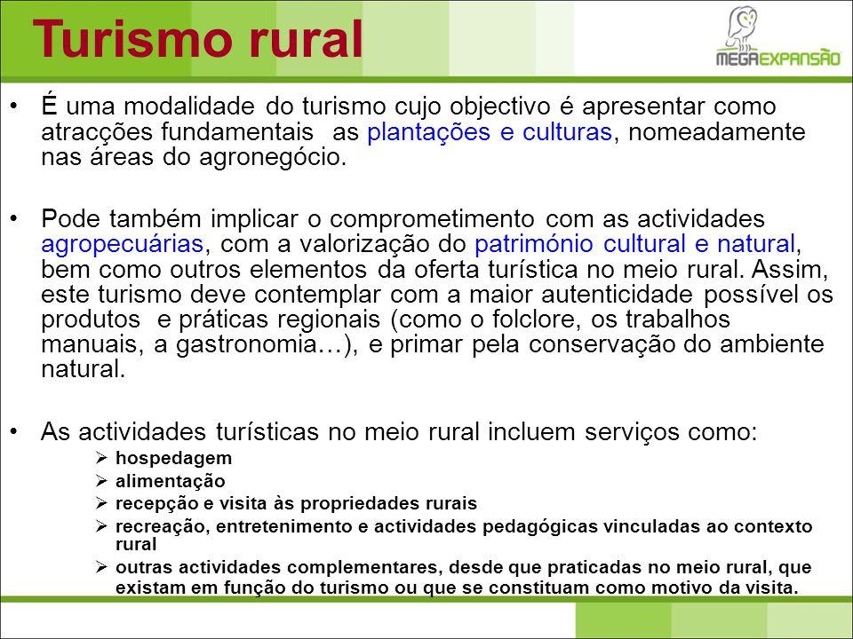 Turismo rural É uma modalidade do turismo cujo objectivo é apresentar como atracções fundamentais as plantações e culturas, nomeadamente nas áreas do