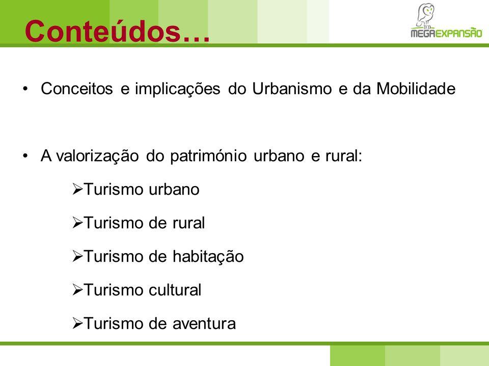 Conceitos e implicações do Urbanismo e da Mobilidade A valorização do património urbano e rural: Turismo urbano Turismo de rural Turismo de habitação