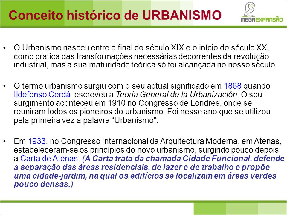 O Urbanismo nasceu entre o final do século XIX e o início do século XX, como prática das transformações necessárias decorrentes da revolução industria