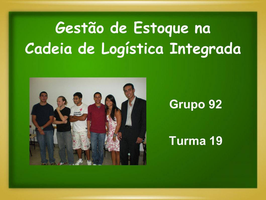 Gestão de Estoque na Cadeia de Logística Integrada Grupo 92 Turma 19