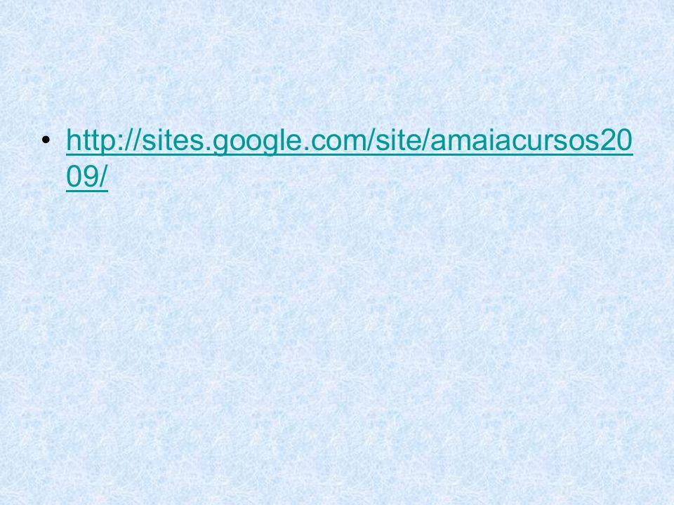 http://sites.google.com/site/amaiacursos20 09/http://sites.google.com/site/amaiacursos20 09/