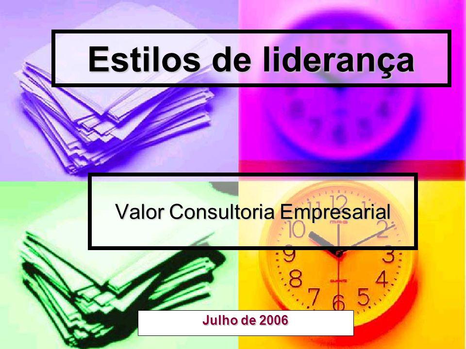 Julho de 2006 Estilos de liderança Valor Consultoria Empresarial