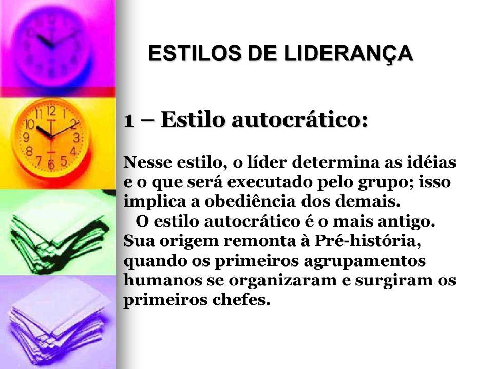 1 – Estilo autocrático: Nesse estilo, o líder determina as idéias e o que será executado pelo grupo; isso implica a obediência dos demais.