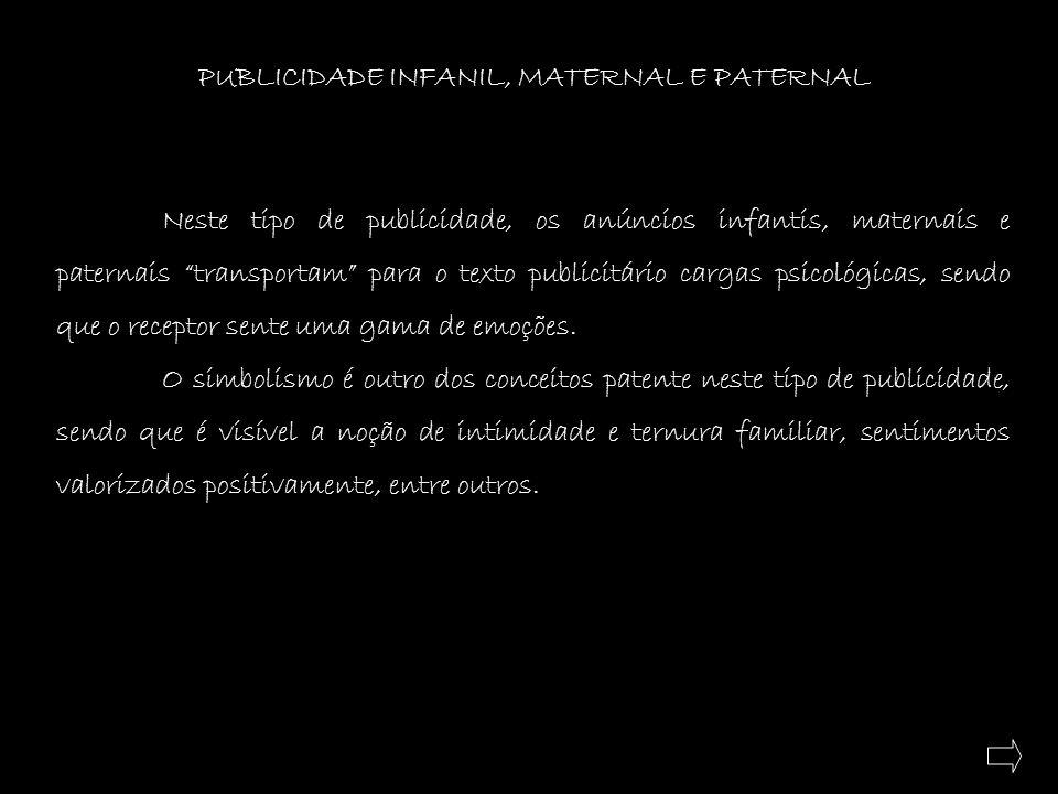 PUBLICIDADE INFANIL, MATERNAL E PATERNAL Neste tipo de publicidade, os anúncios infantis, maternais e paternais transportam para o texto publicitário