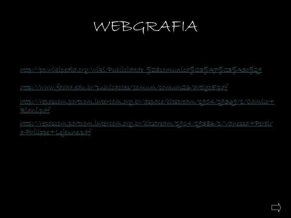 WEBGRAFIA http://pt.wikipedia.org/wiki/Publicidade_%28comunica%C3%A7%C3%A3o%29 http://www.facha.edu.br/publicacoes/comum/comum26/artigo5.pdf http://re
