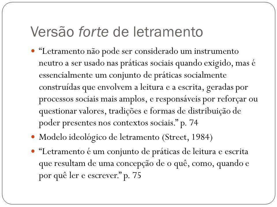 Versão forte de letramento Letramento não pode ser considerado um instrumento neutro a ser usado nas práticas sociais quando exigido, mas é essencialm