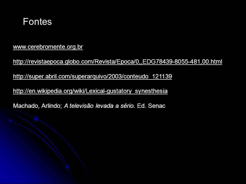 Fontes www.cerebromente.org.br http://revistaepoca.globo.com/Revista/Epoca/0,,EDG78439-8055-481,00.html http://super.abril.com/superarquivo/2003/conte
