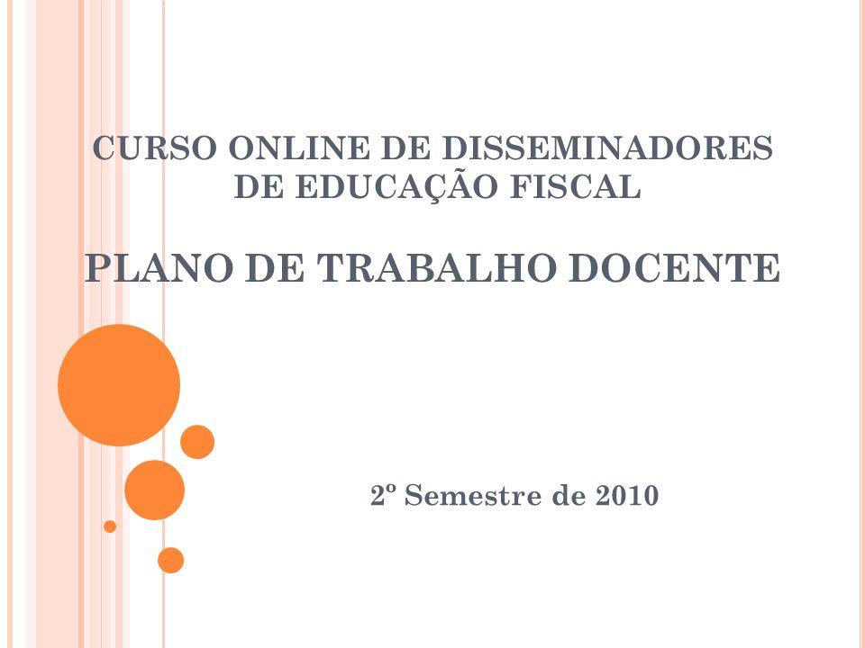 CURSO ONLINE DE DISSEMINADORES DE EDUCAÇÃO FISCAL PLANO DE TRABALHO DOCENTE 2º Semestre de 2010