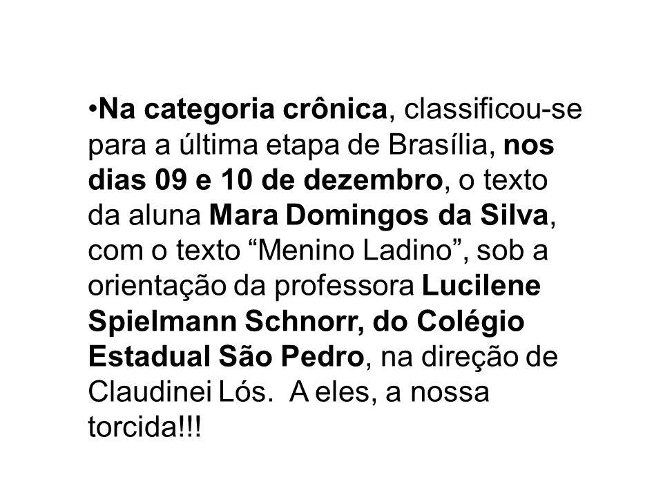 Na categoria crônica, classificou-se para a última etapa de Brasília, nos dias 09 e 10 de dezembro, o texto da aluna Mara Domingos da Silva, com o tex