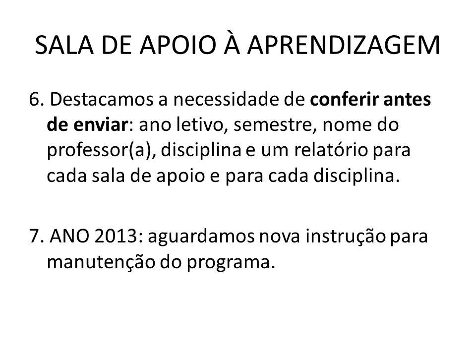 SALA DE APOIO À APRENDIZAGEM 6. Destacamos a necessidade de conferir antes de enviar: ano letivo, semestre, nome do professor(a), disciplina e um rela