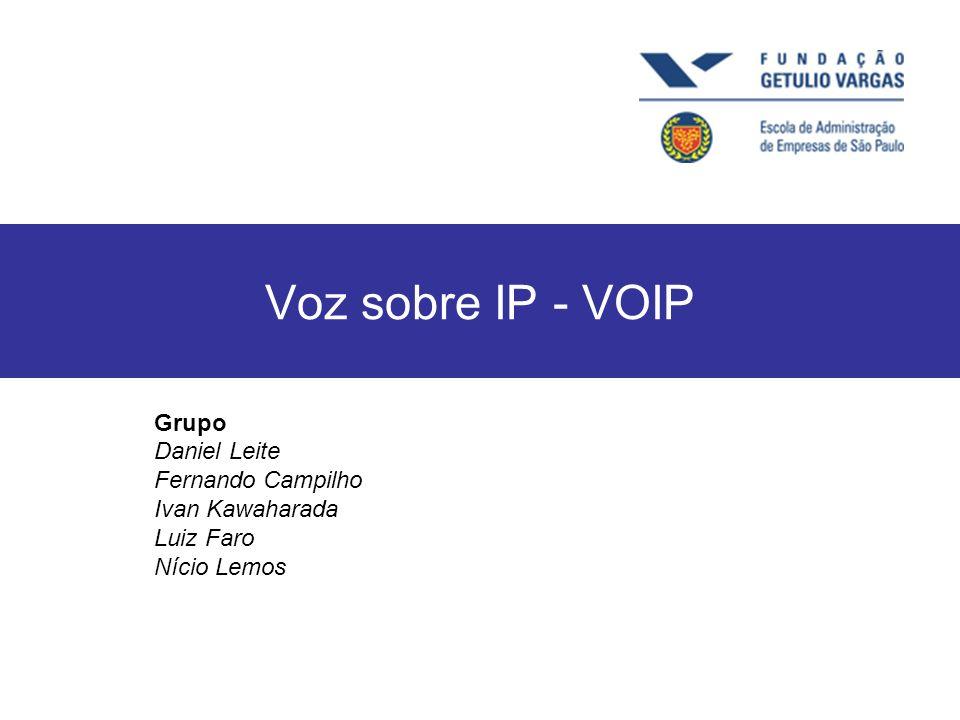 Voz sobre IP - VOIP Grupo Daniel Leite Fernando Campilho Ivan Kawaharada Luiz Faro Nício Lemos