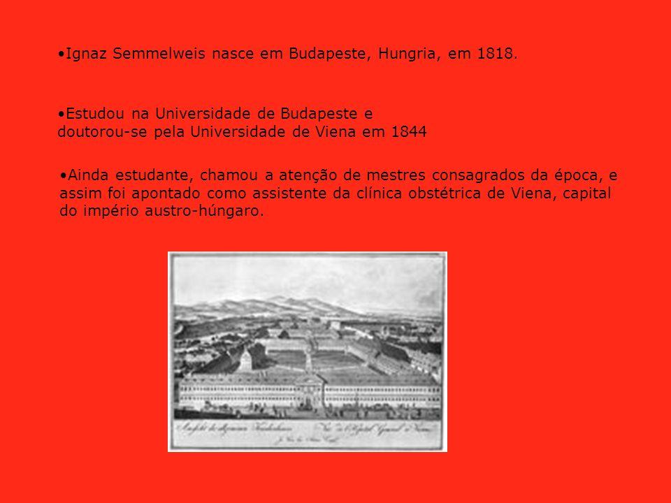 Ignaz Semmelweis nasce em Budapeste, Hungria, em 1818. Estudou na Universidade de Budapeste e doutorou-se pela Universidade de Viena em 1844 Ainda est
