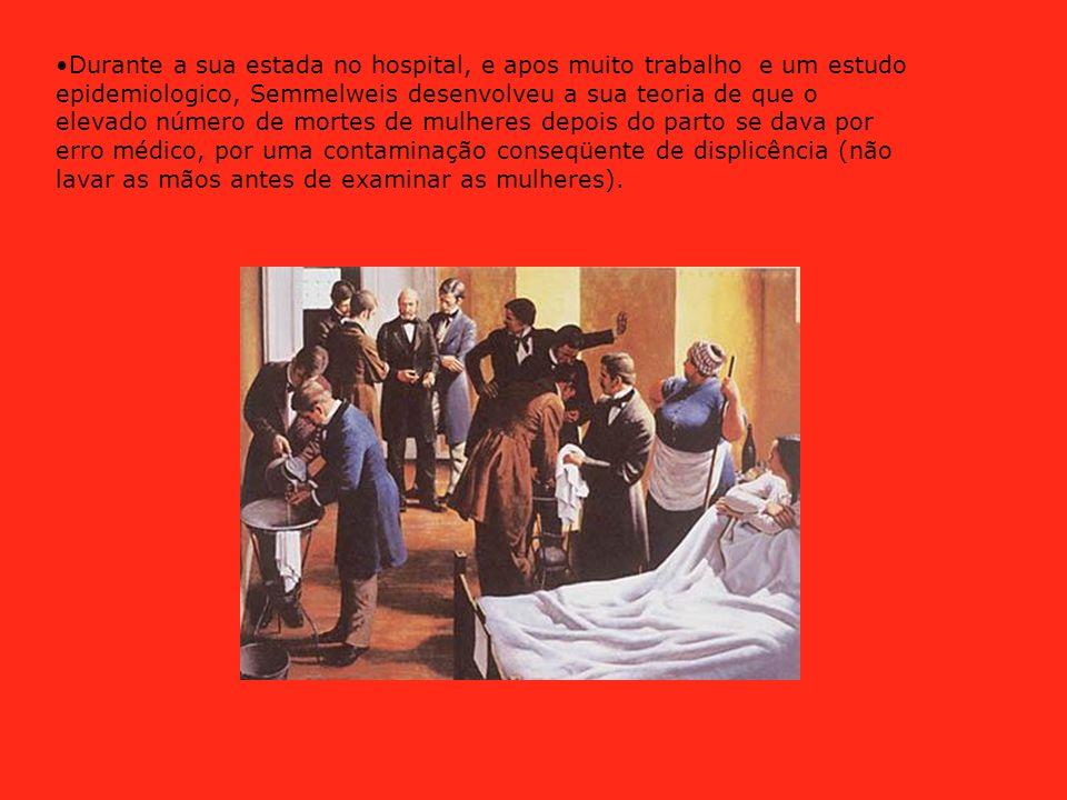 Durante a sua estada no hospital, e apos muito trabalho e um estudo epidemiologico, Semmelweis desenvolveu a sua teoria de que o elevado número de mor