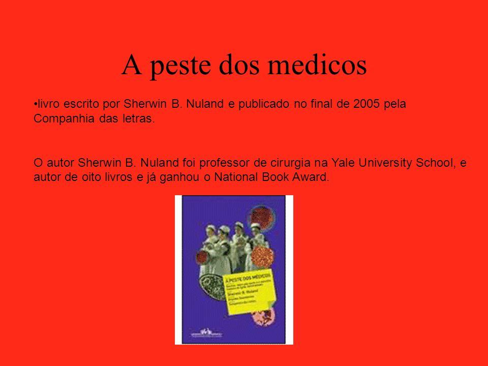 A peste dos medicos livro escrito por Sherwin B. Nuland e publicado no final de 2005 pela Companhia das letras. O autor Sherwin B. Nuland foi professo
