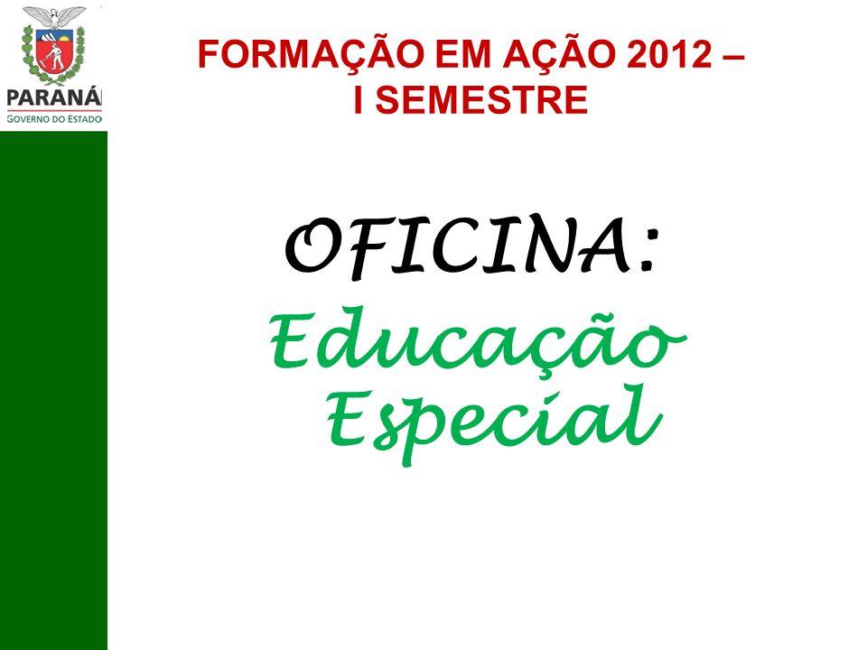 FORMAÇÃO EM AÇÃO 2012 – I SEMESTRE OFICINA: Educação Especial