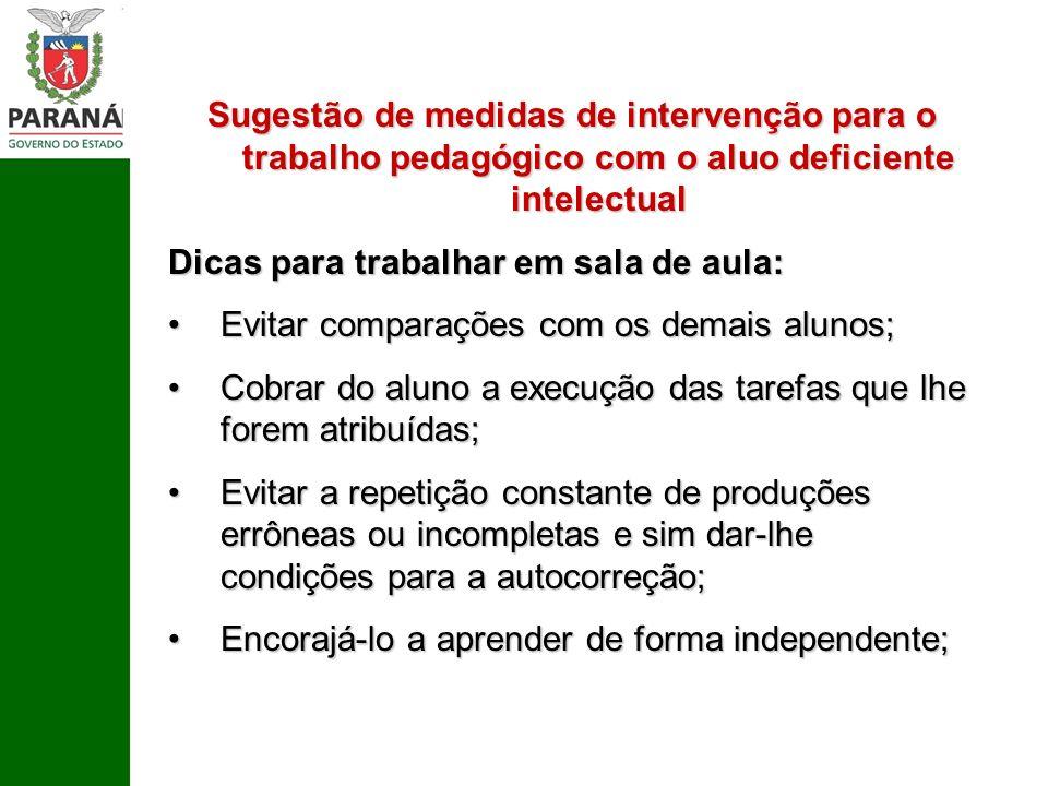 Sugestão de medidas de intervenção para o trabalho pedagógico com o aluo deficiente intelectual Dicas para trabalhar em sala de aula: Evitar comparaçõ