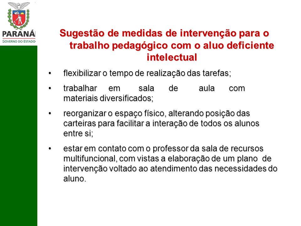 Sugestão de medidas de intervenção para o trabalho pedagógico com o aluo deficiente intelectual flexibilizar o tempo de realização das tarefas;flexibi