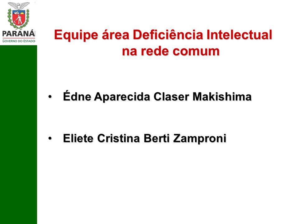 Equipe área Deficiência Intelectual na rede comum Édne Aparecida Claser MakishimaÉdne Aparecida Claser Makishima Eliete Cristina Berti ZamproniEliete