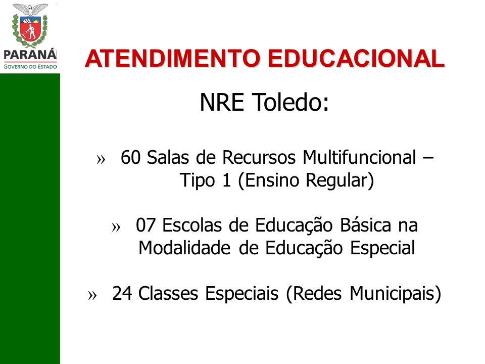 ATENDIMENTO EDUCACIONAL NRE Toledo: » 60 Salas de Recursos Multifuncional – Tipo 1 (Ensino Regular) » 07 Escolas de Educação Básica na Modalidade de E