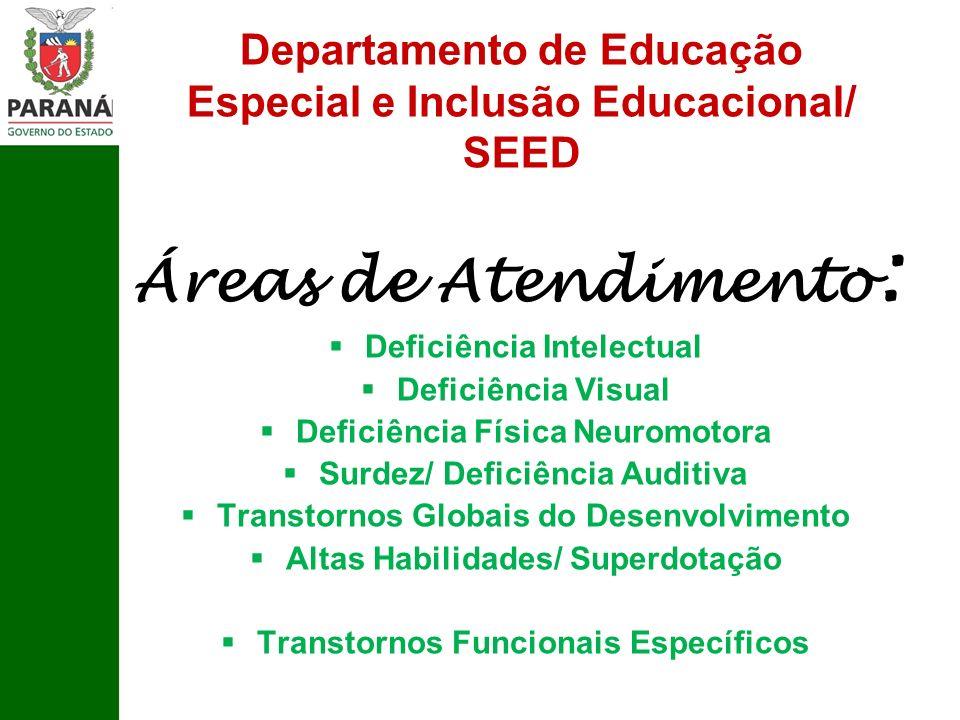 Departamento de Educação Especial e Inclusão Educacional/ SEED Áreas de Atendimento : Deficiência Intelectual Deficiência Visual Deficiência Física Ne