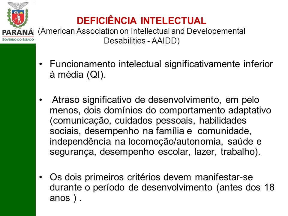 DEFICIÊNCIA INTELECTUAL (American Association on Intellectual and Developemental Desabilities - AAIDD) Funcionamento intelectual significativamente in