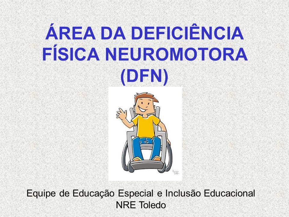 ÁREA DA DEFICIÊNCIA FÍSICA NEUROMOTORA (DFN) Equipe de Educação Especial e Inclusão Educacional NRE Toledo