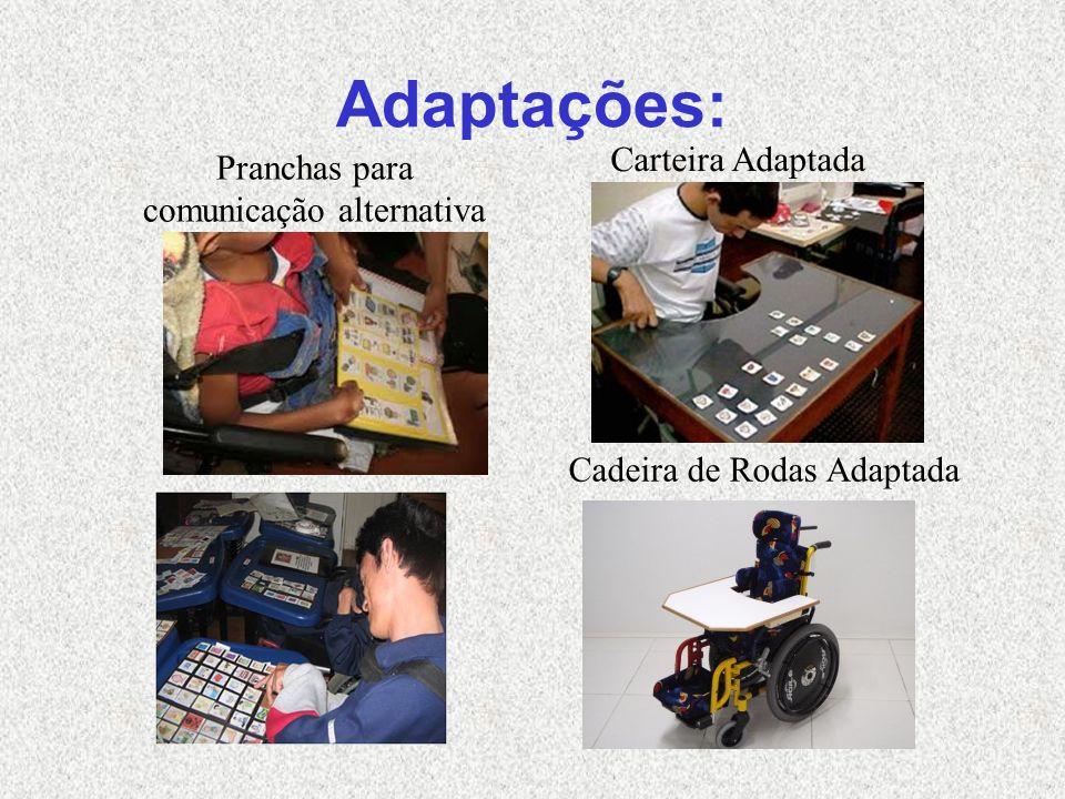 Adaptações: Carteira Adaptada Pranchas para comunicação alternativa Cadeira de Rodas Adaptada