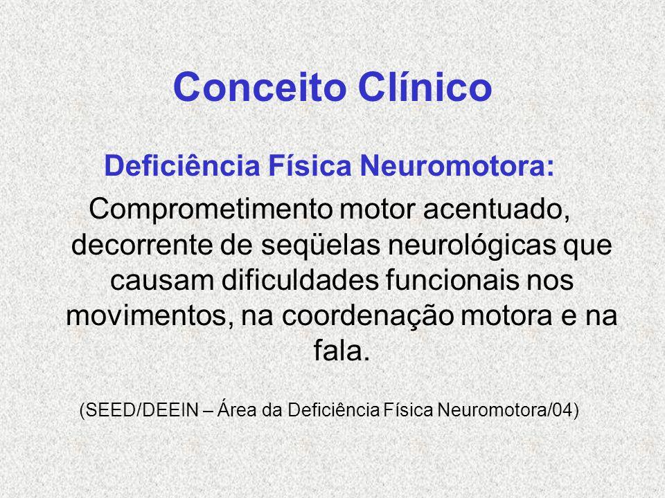 Conceito Clínico Deficiência Física Neuromotora: Comprometimento motor acentuado, decorrente de seqüelas neurológicas que causam dificuldades funciona