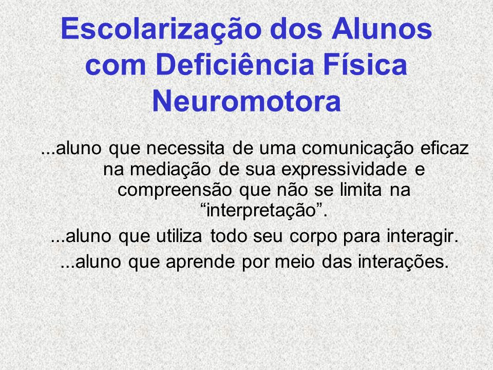 Escolarização dos Alunos com Deficiência Física Neuromotora...aluno que necessita de uma comunicação eficaz na mediação de sua expressividade e compre