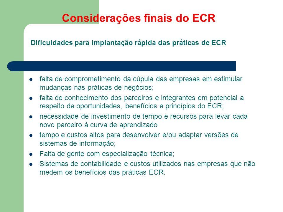 Considerações finais do ECR falta de comprometimento da cúpula das empresas em estimular mudanças nas práticas de negócios; falta de conhecimento dos