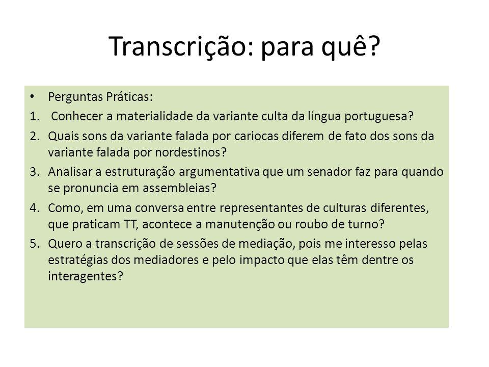 Transcrição: para quê? Perguntas Práticas: 1. Conhecer a materialidade da variante culta da língua portuguesa? 2.Quais sons da variante falada por car