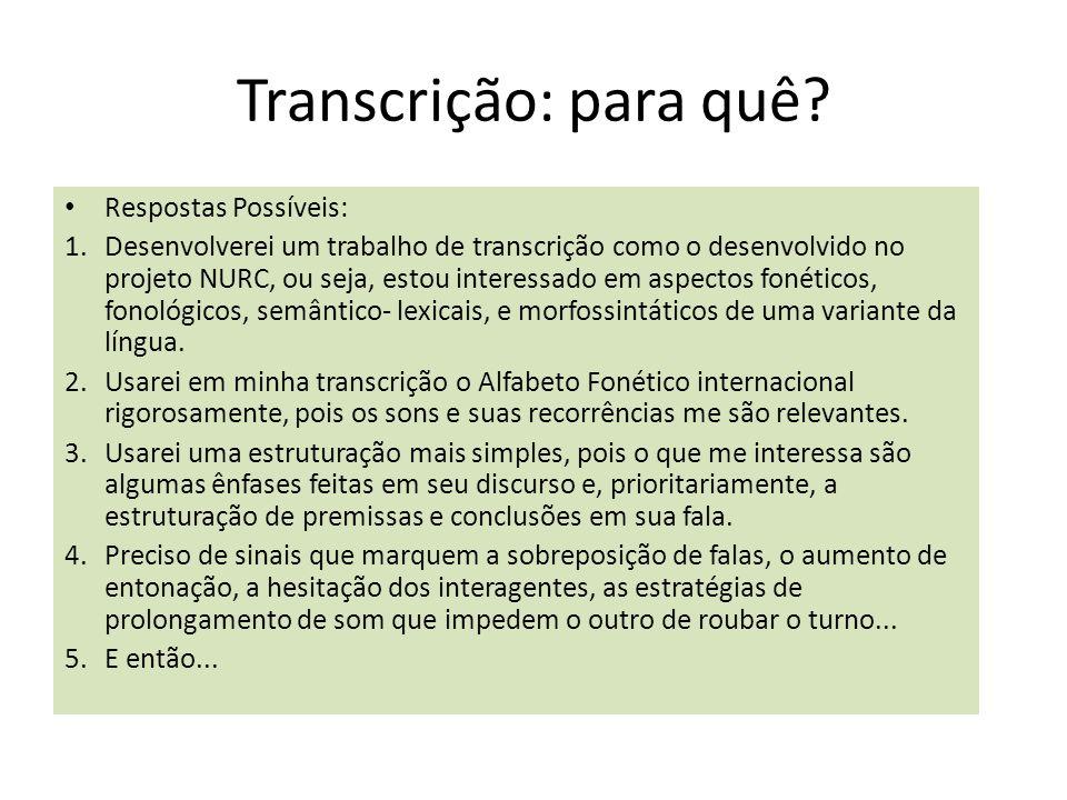 Transcrição: para quê? Respostas Possíveis: 1.Desenvolverei um trabalho de transcrição como o desenvolvido no projeto NURC, ou seja, estou interessado