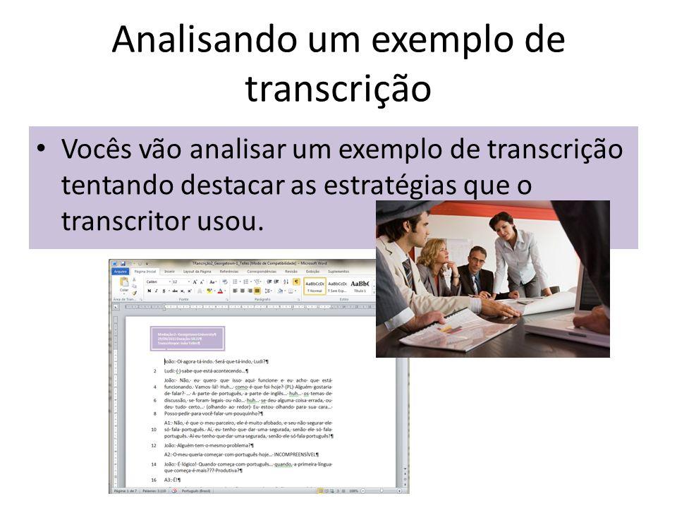Analisando um exemplo de transcrição Vocês vão analisar um exemplo de transcrição tentando destacar as estratégias que o transcritor usou.