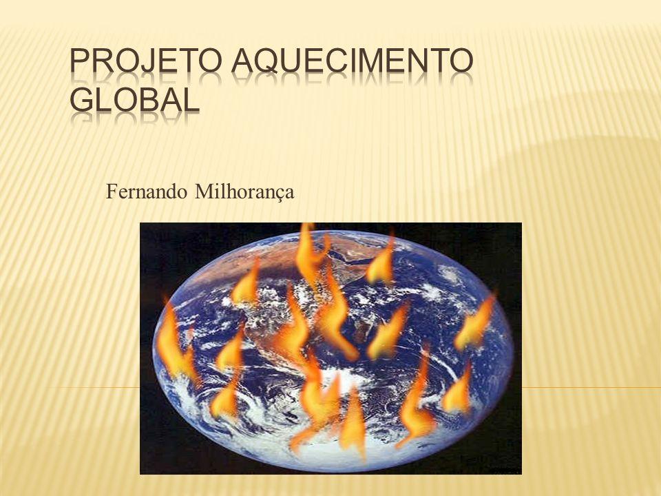 Objetivos: - Compreender o que é Aquecimento Global; - Identificar e caracterizar os fatores que estão provocando o aquecimento do planeta; - Conscientizar os alunos sobre a importância da preservação do Planeta Terra.