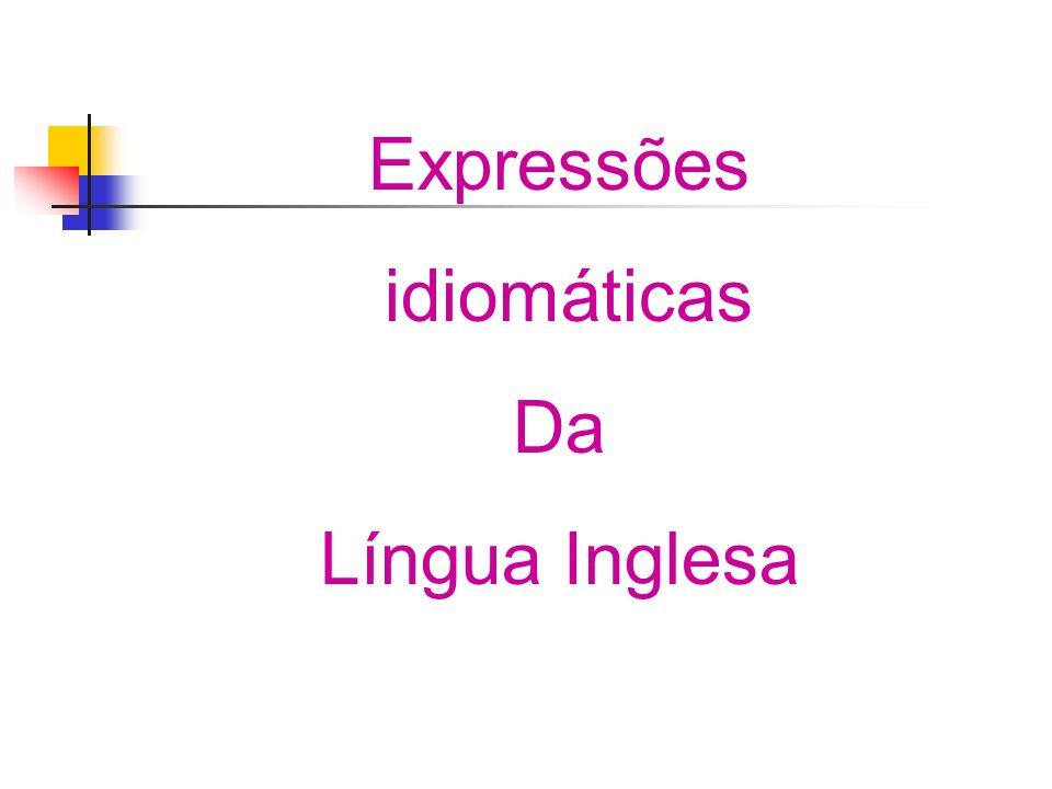 Expressões idiomáticas Da Língua Inglesa