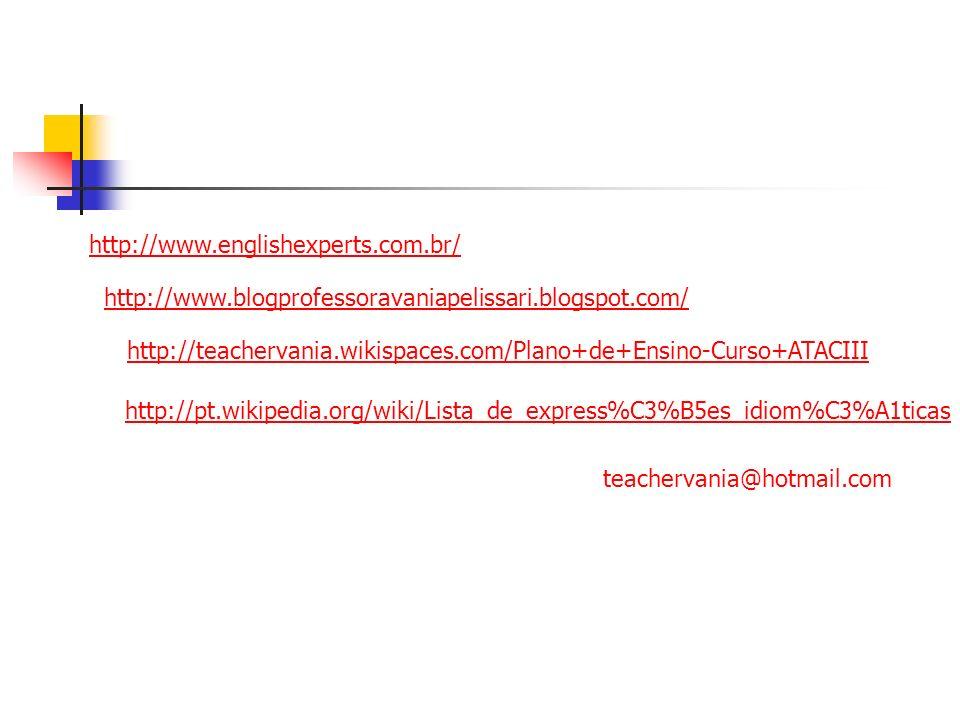 http://www.englishexperts.com.br/ http://www.blogprofessoravaniapelissari.blogspot.com/ http://teachervania.wikispaces.com/Plano+de+Ensino-Curso+ATACI