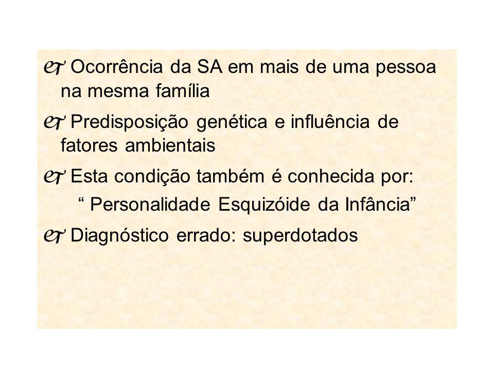 Ocorrência da SA em mais de uma pessoa na mesma família Predisposição genética e influência de fatores ambientais Esta condição também é conhecida por