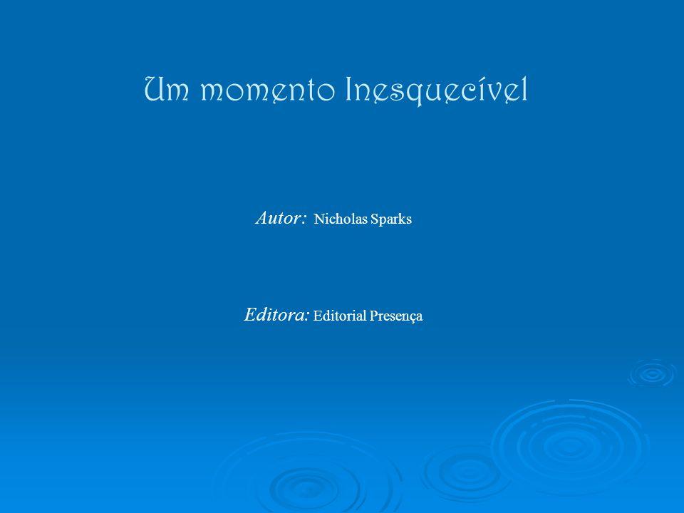 Um momento Inesquecível Autor: Nicholas Sparks Editora: Editorial Presença