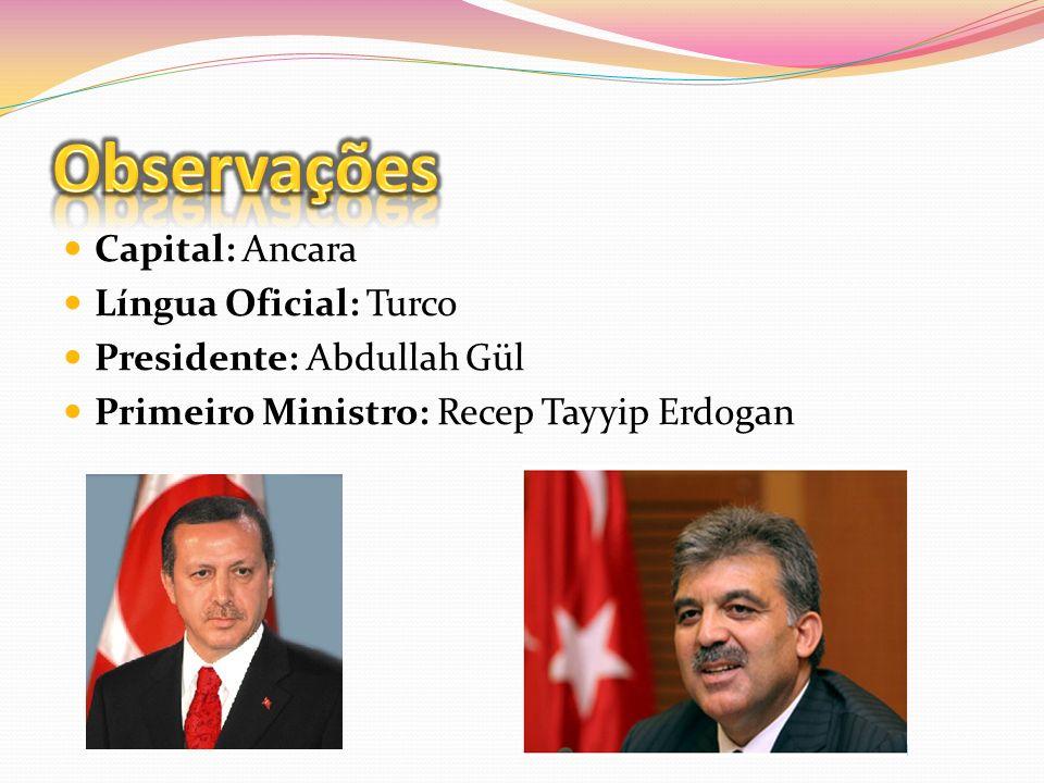 Capital: Ancara Língua Oficial: Turco Presidente: Abdullah Gül Primeiro Ministro: Recep Tayyip Erdogan