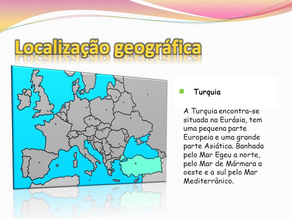Turquia A Turquia encontra-se situada na Eurásia, tem uma pequena parte Europeia e uma grande parte Asiática. Banhada pelo Mar Egeu a norte, pelo Mar
