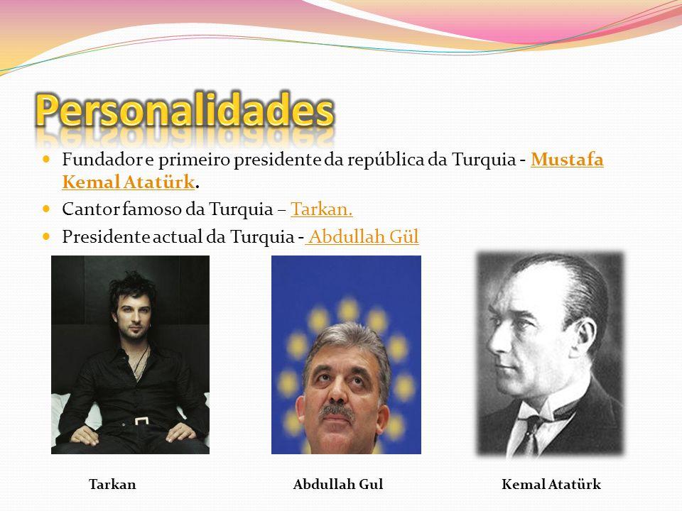 Fundador e primeiro presidente da república da Turquia - Mustafa Kemal Atatürk.Mustafa Kemal Atatürk Cantor famoso da Turquia – Tarkan.Tarkan. Preside