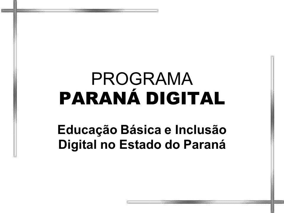 PROGRAMA PARANÁ DIGITAL Educação Básica e Inclusão Digital no Estado do Paraná